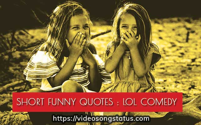 Short funny quotes In Hindi,English | video song status