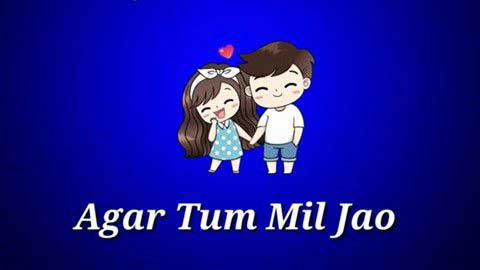 Agar Tum Mil Jao Whatsapp Status Video Song Download 2019