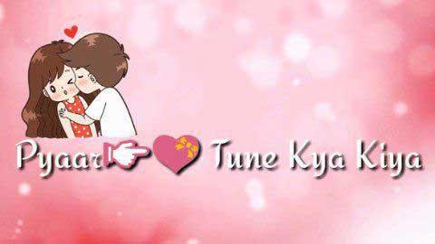 Pyaar Tune Kya Kiya - Video status heart touching
