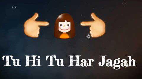Tu Hi Tu Har Jagah Status Video Download