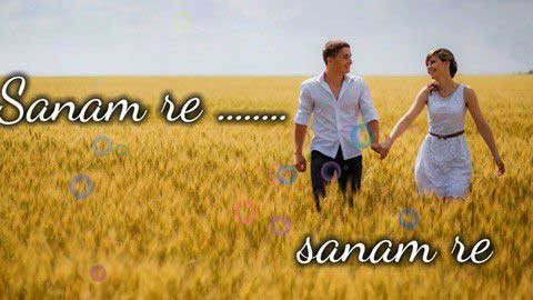 Sanam Re Whatsapp Status Video Song