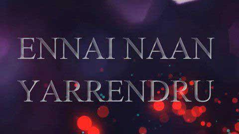 Ennai Naan Yaarendru Status Video Hd