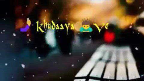 Khudaya Ve Sad Video Song For Whatsapp Status