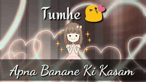 Tumhe Apna Banane Ki Kasam Hindi Status Download