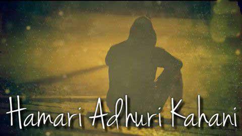 Hamari Adhuri Kahani Sad Status