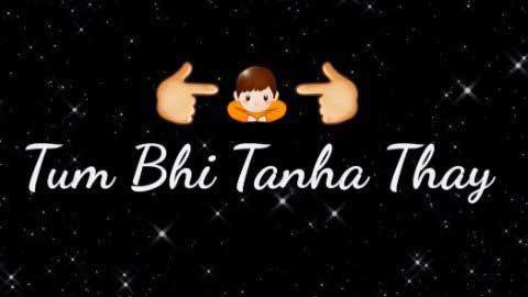 Tum Bhi Tanha The Hum Bhi Tanha The
