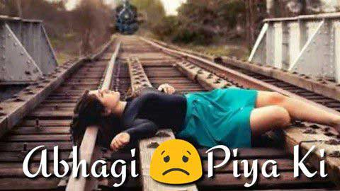 Abhagi Piya Ki Sad Love Whatsapp Video Status