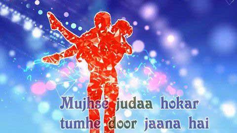 Mujhse Juda Hokar Tumhe Door Jaana Hai