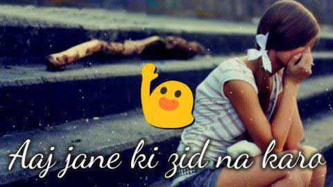 Aaj Jaane Ki Zid Na Karo  Sad Status In Hindi For Life