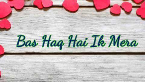 Bas Haq Hai Ek Mera Hindi Song Status Video
