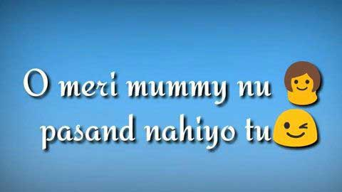 Meri Mummy Nu Pasand Nahi Tu Punjabi Video Status Download